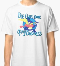 But Thats None of My Business Classic T-Shirt