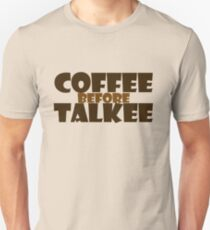 Coffee before talkee T-Shirt