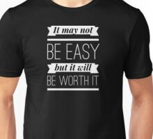 It may not be easy but it will be worth it Unisex T-Shirt