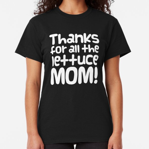 """Guinea Pig Mothers Day Slogan """"Thanks for all the Lettuce Mom!"""" Classic T-Shirt"""