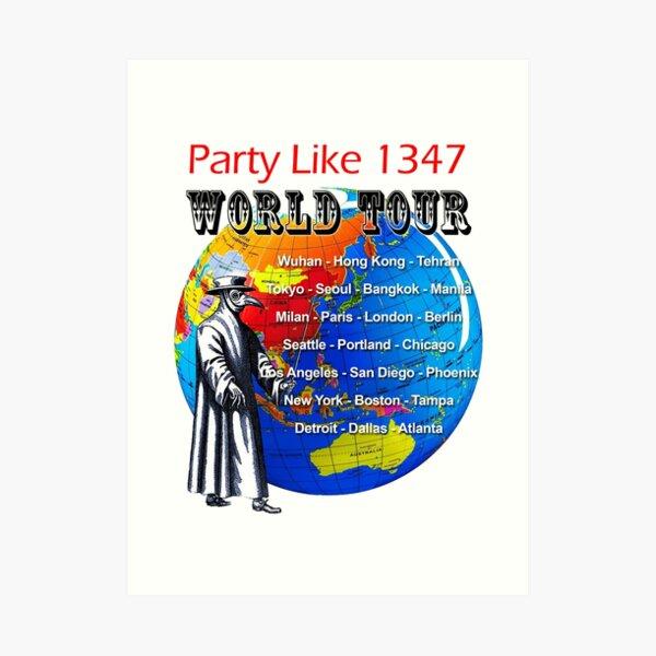 Party Like 1347 World Tour Art Print