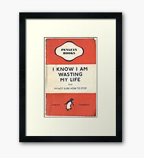 I Know I'm Wasting My Life Framed Print