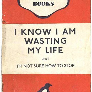 I Know I'm Wasting My Life by GaryCuningham