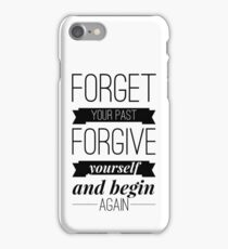 Forget your past Forgive yourself and begin again iPhone Case/Skin