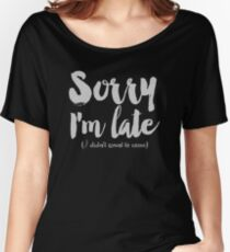 Sorry I'm Late (I didn't want to come) Women's Relaxed Fit T-Shirt
