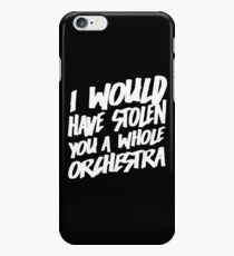 I Would Have Stolen You A Whole Orchestra iPhone 6s Case