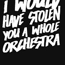 I Would Have Stolen You A Whole Orchestra by Articles & Anecdotes