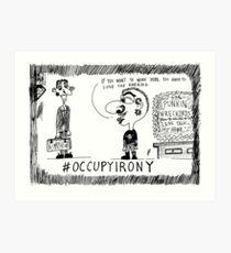 Occupy Irony editorial cartoon Art Print