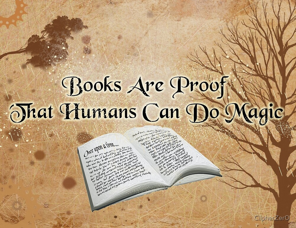 Books Are Proof That Humans Can Do Magic by CiipherZer0