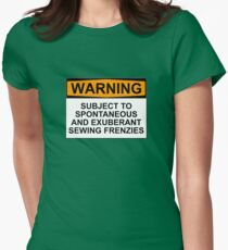 WARNING: SUBJECT TO SPONTANEOUS AND EXUBERANT SEWING FRENZIES Womens Fitted T-Shirt