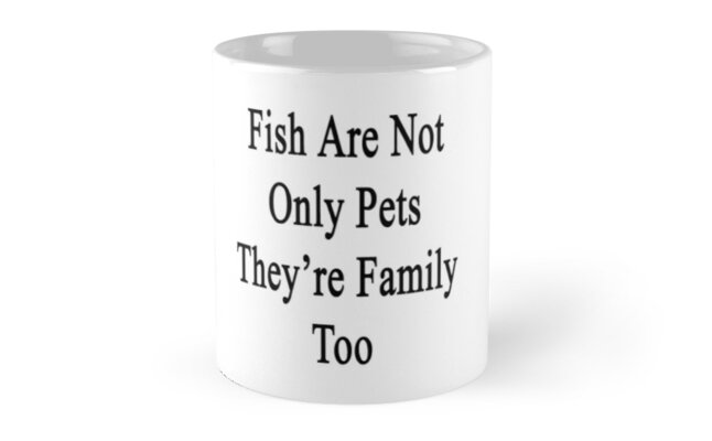 Fish Are Not Only Pets They're Family Too  by supernova23