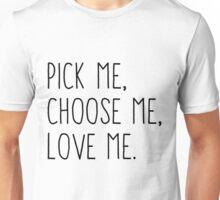 Pick Me, Choose Me, Love Me Unisex T-Shirt