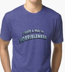 PHD in HORRIBLENESS Tri-blend T-Shirt