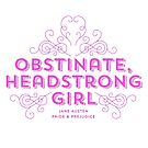 """Jane Austen: """"Obstinate Headstrong Girl"""" (Pink) by Jenn Reese"""