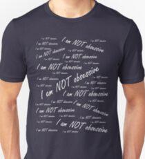 'I am NOT obsessive' (White Text) Unisex T-Shirt