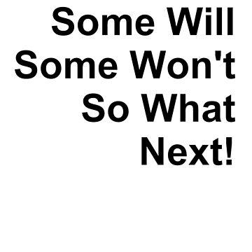 Some Will, Some Won't, So What, Next! (Black Text) by pauljamesfarr