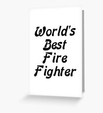 World's Best Fire Fighter Greeting Card