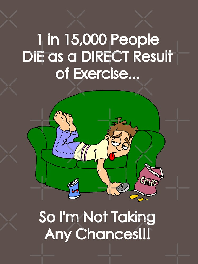 '1 in 15,000 People DIE as a Direct Result of Exercise...' (White Text) by pauljamesfarr