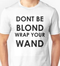 Dont be blond, wrap your wand! Unisex T-Shirt