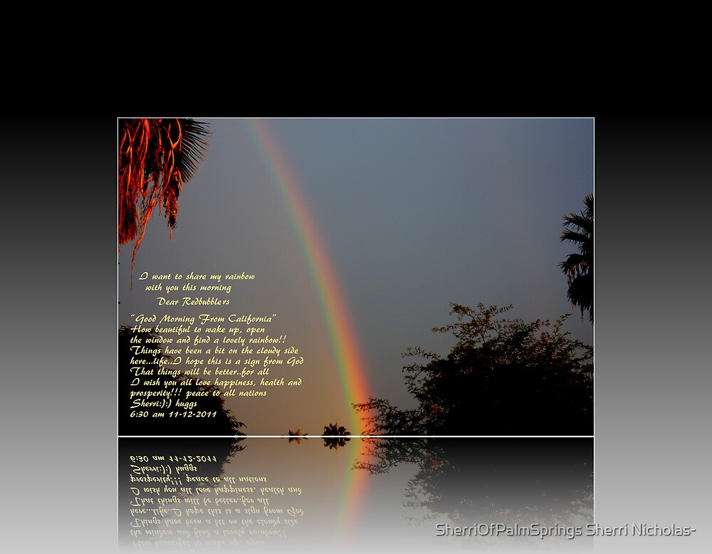 PLEASE VIEW LARGER, RAINBOW TO YOU!!! THIS MORNING by SherriOfPalmSprings Sherri Nicholas-