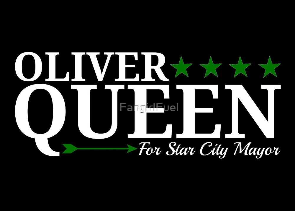 Oliver Queen For Star City Mayor  - Green Arrow Design by FangirlFuel