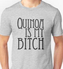 Quinoa Is My Bitch Unisex T-Shirt