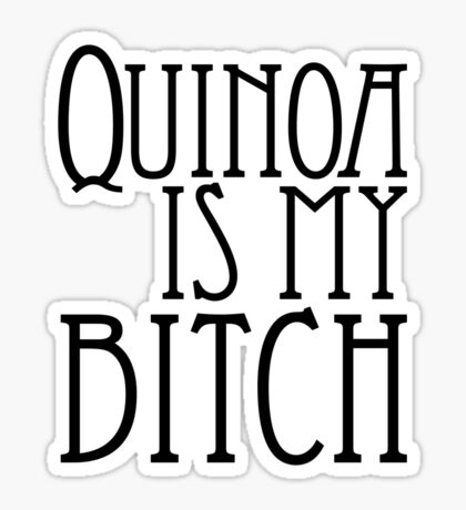 Quinoa Is My Bitch Sticker