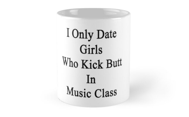I Only Date Girls Who Kick Butt In Music Class  by supernova23