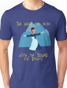 Hills are alive with the Sound of Drums Unisex T-Shirt