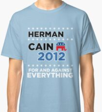 """Herman Cain - """"For and Against Everything"""" Classic T-Shirt"""