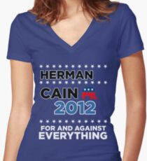 "Herman Cain - ""For and Against Everything"" Women's Fitted V-Neck T-Shirt"