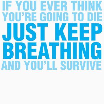 Just keep breathing by redacedesigns