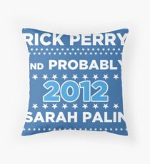 Rick Perry and probably Sarah Palin 2012 Maybe Throw Pillow