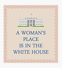 A Woman's Place is in the White House Photographic Print