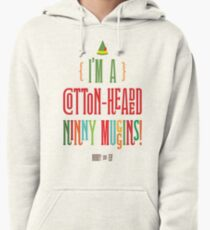 Buddy the Elf! I'm a Cotton-Headed Ninny Muggins! Pullover Hoodie