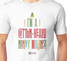 Buddy the Elf! I'm a Cotton-Headed Ninny Muggins! Unisex T-Shirt