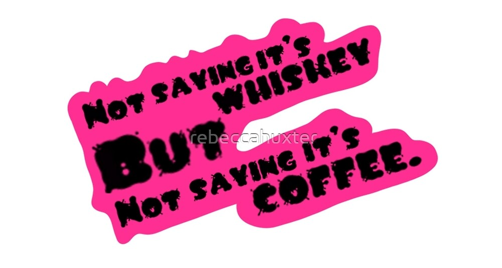 Whiskey or Coffee by rebeccahuxter