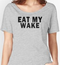 EAT MY WAKE Women's Relaxed Fit T-Shirt