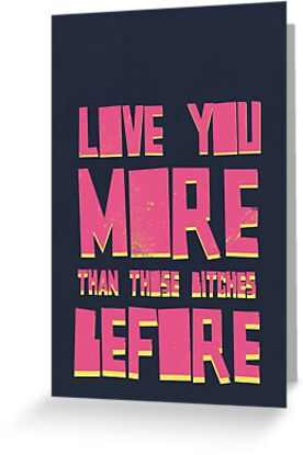 Love you more than those bitches before by byzmoPR