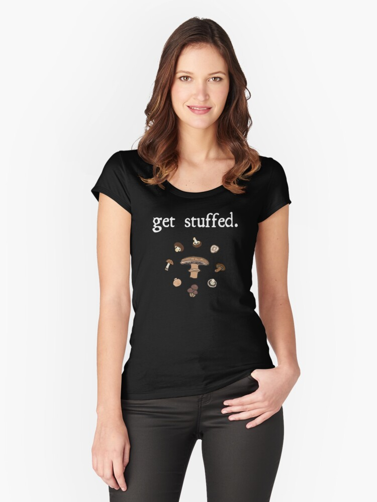 get stuffed. (mushrooms) <white text> Women's Fitted Scoop T-Shirt Front
