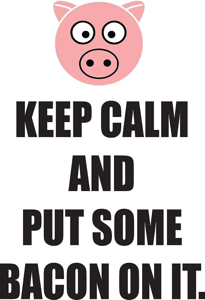 keep calm and put some bacon on it by xo xo