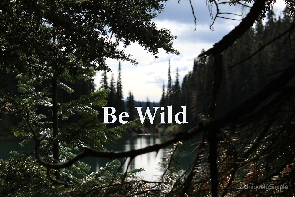 Be Wild by UniquelySimple