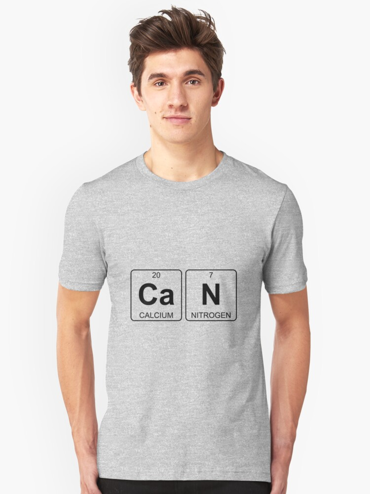 Ca N - Can - Periodic Table - Chemistry Unisex T-Shirt Front