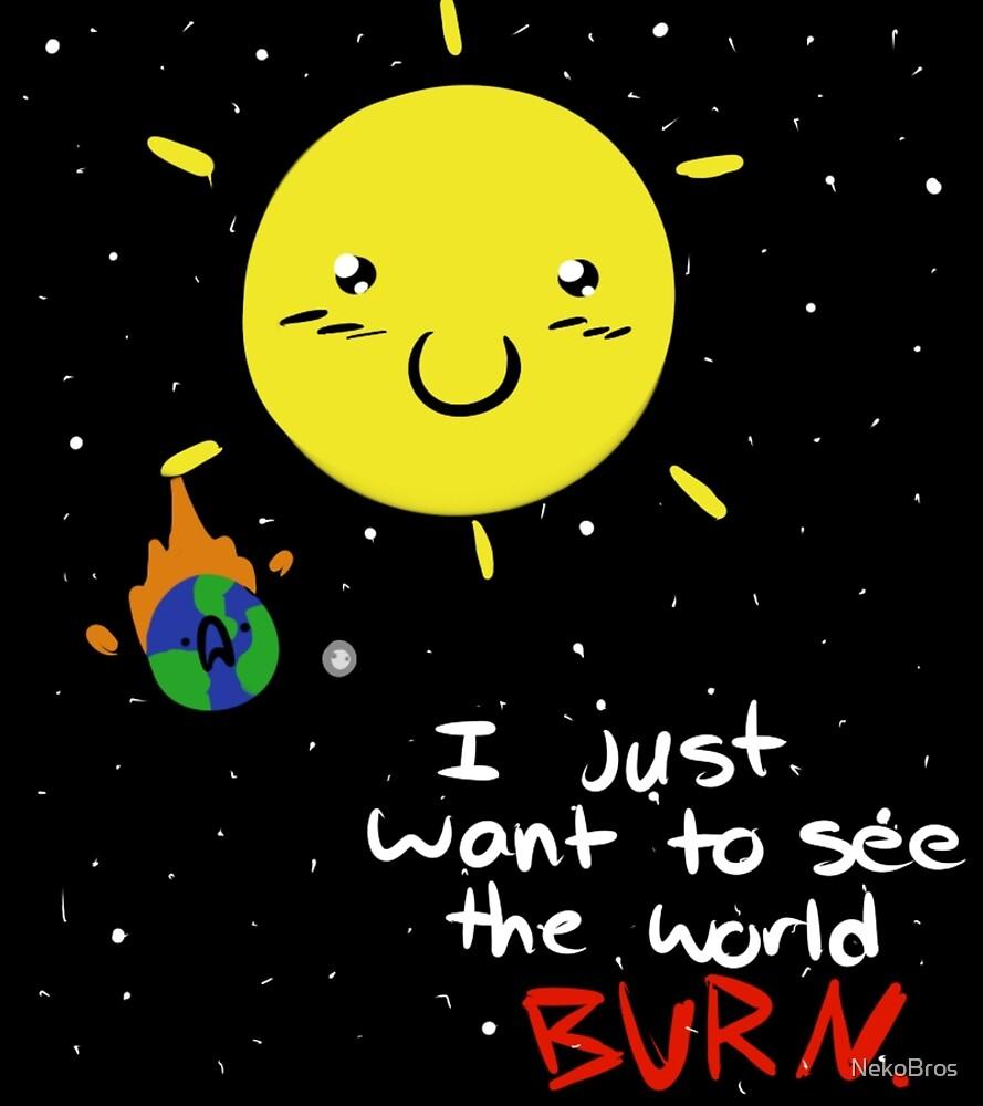 Watch The World Burn by NekoBros
