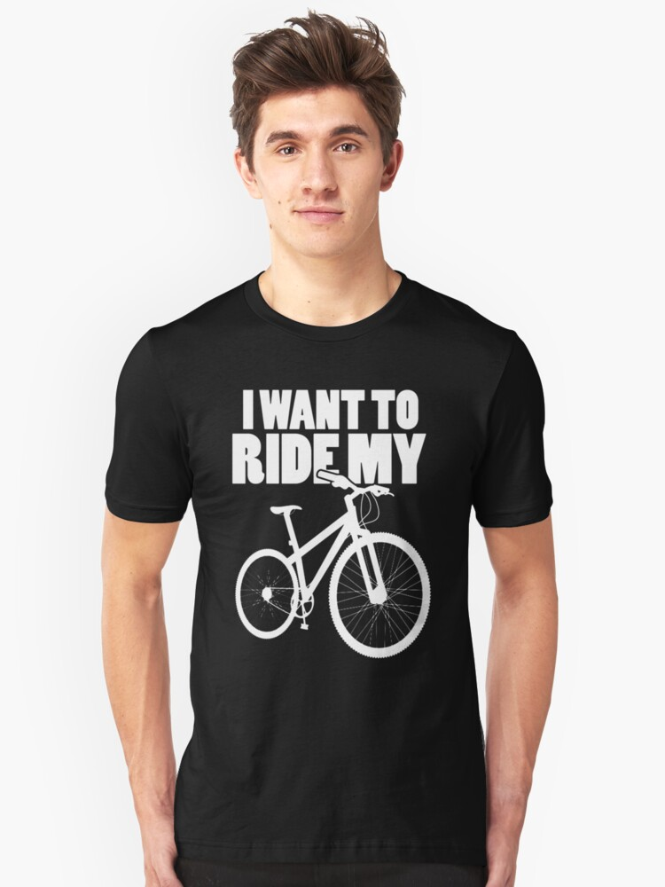 I want to ride... Unisex T-Shirt Front