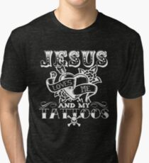 JESUS LOVES ME AND MY TATTOOS Tri-blend T-Shirt