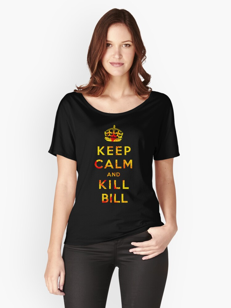 Keep Calm and Kill Bill Women's Relaxed Fit T-Shirt Front