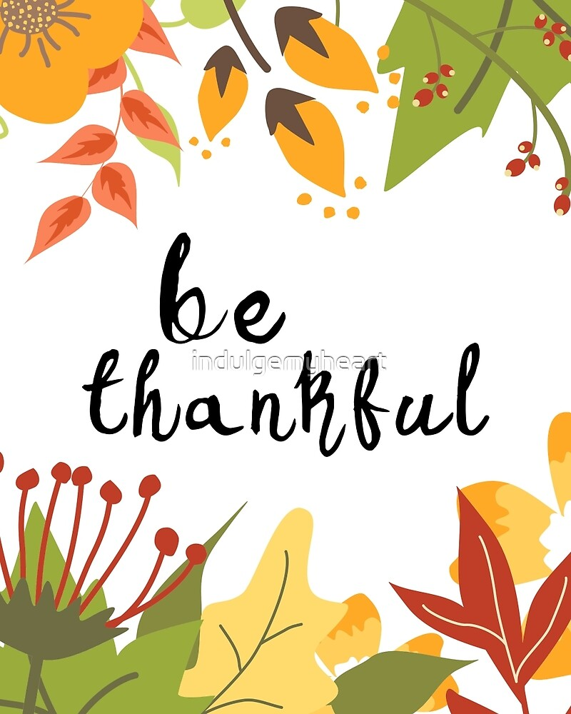 Be Thankful - Thanksgiving by indulgemyheart