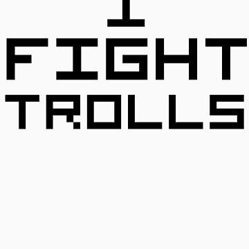 I Fight Trolls by NiteOwl