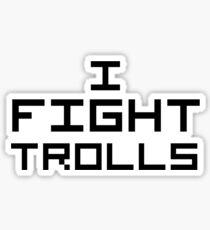 I Fight Trolls Sticker